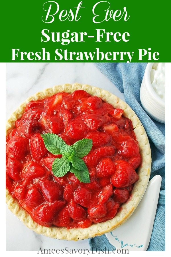 This Best Ever No Sugar Added Fresh Strawberry Pie is easy to make and made with an all-natural zero calorie sweetener. It's the perfect low-carb summertime dessert! #freshstrawberrypie #sugarfreedessert via @Ameessavorydish