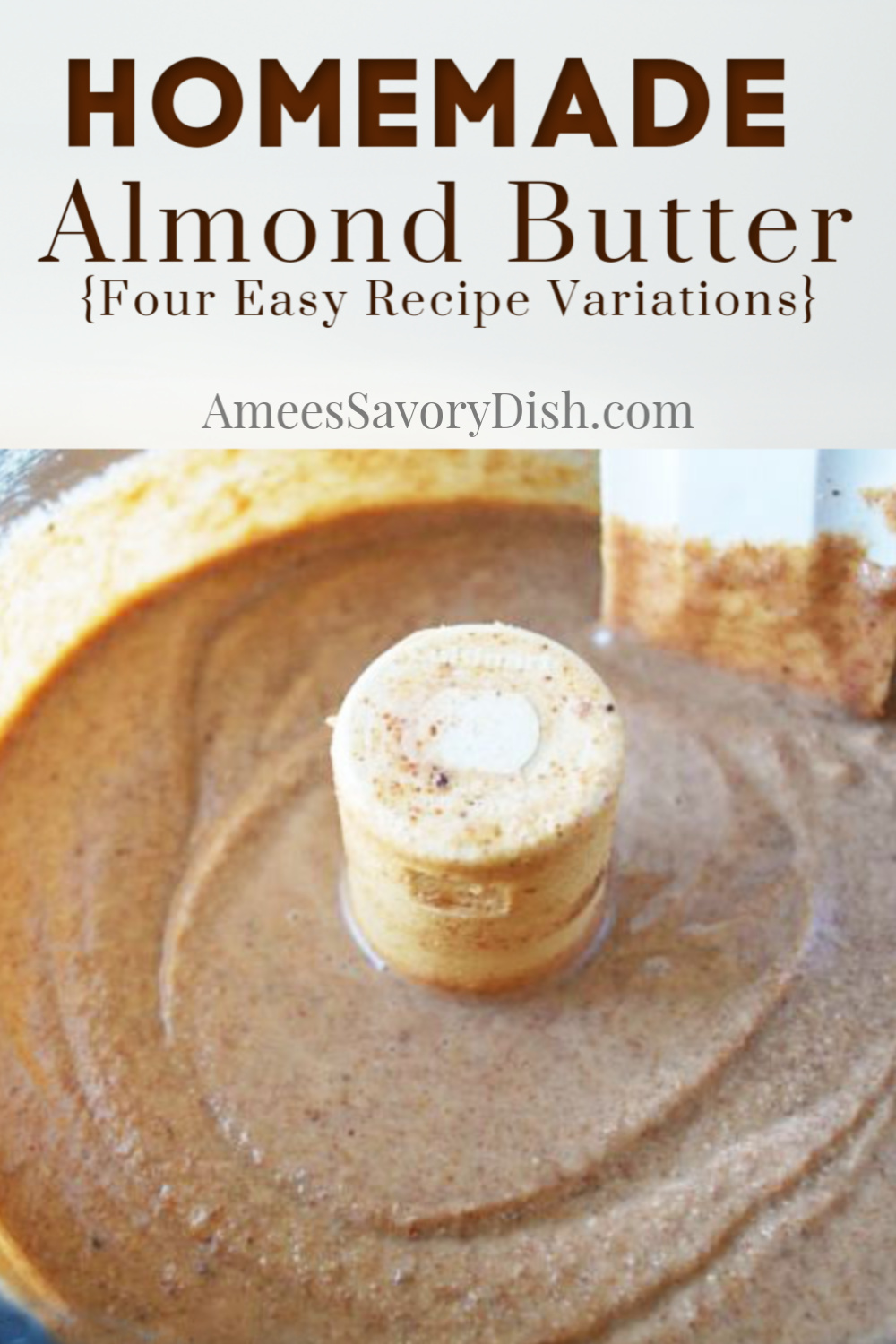 A simple and delicious recipe for making homemade almond butter in a food processor with four different flavor variations. via @Ameessavorydish