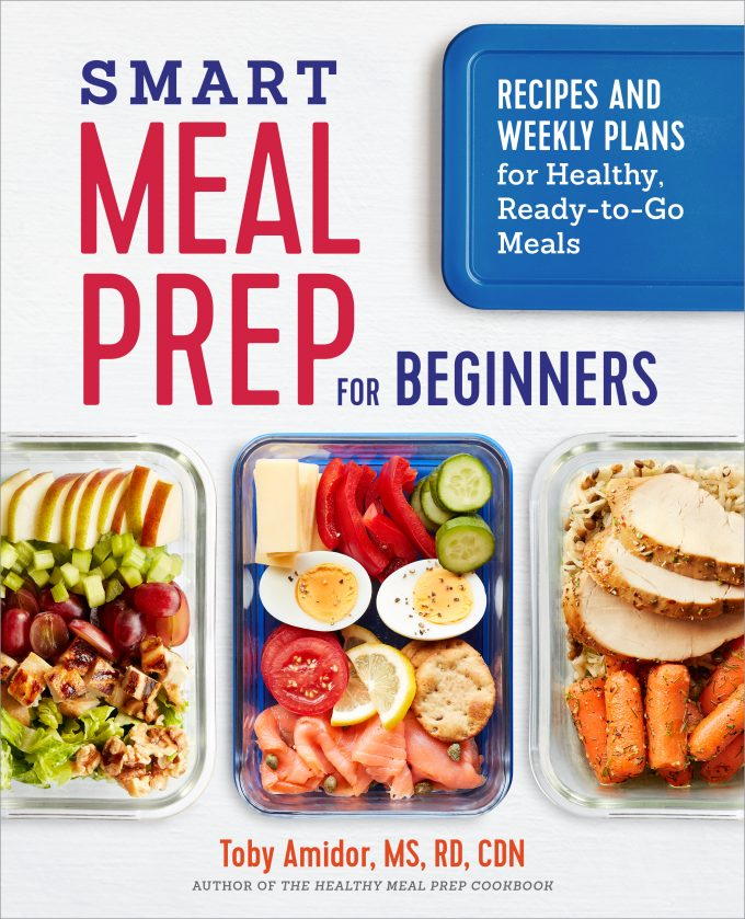Smart Meal Prep for Beginners cookbook by Toby Amidor, MS, RD, CDN